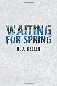 Waiting For Spring by [Keller, R.J.]