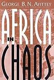 Africa in Chaos, George B. N. Ayittey, 0312164009