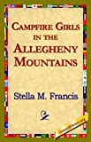 Campfire Girls in the Allegheny Mountains, Stella M. Francis, 1421822008