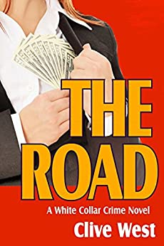 The Road - A White Collar Crime Novel by [West, Clive]