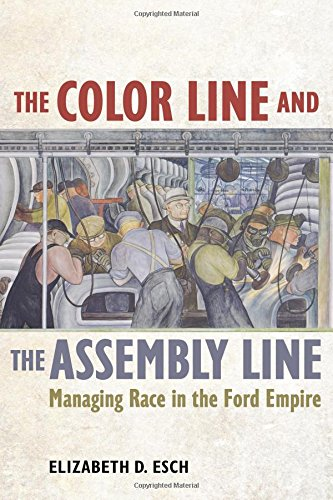 The Color Line and the Assembly Line: Managing Race in the Ford Empire (American Crossroads) (States Port United California)