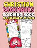 Christian Bookmarks Coloring Book: 120 Bookmarks to Color: Bible Bookmarks to Color for Adults and Kids with Inspirational Bible Verses, Flower ... for Adults, Women, Girls, Kids and Seniors)