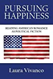 img - for Pursuing Happiness: Reading American Romance as Political Fiction book / textbook / text book