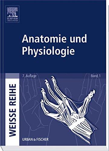 Anatomie und Physiologie: WEISSE REIHE Band 1