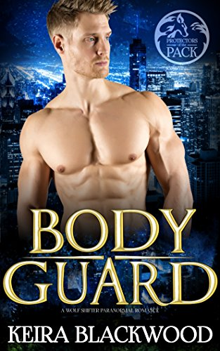 Bodyguard Protector - Bodyguard: A Wolf Shifter Paranormal Romance (Protectors of the Pack Book 1)