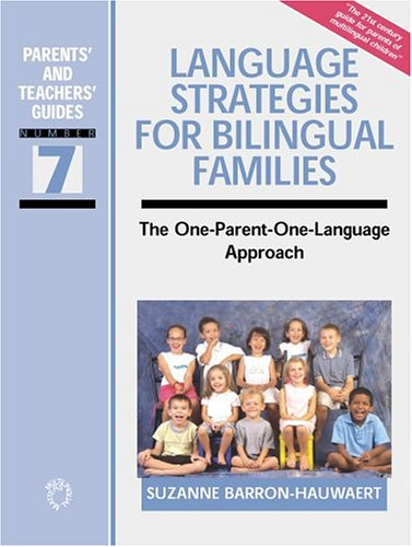 Language Strategies for Bilingual Families: The one-parent-one-language Approach (Parents' and Teachers' Guides) by Multilingual Matters