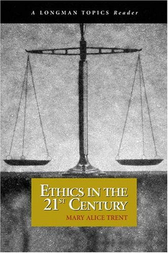 Ethics in the 21st Century (A Longman Topics Reader)