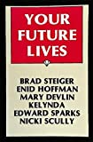 Your Future Lives, Brad Steiger and Enid Hoffman, 0914918826