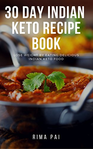 30 day indian keto recipe book lose weight by eating delicious 30 day indian keto recipe book lose weight by eating delicious indian keto food by forumfinder Choice Image