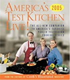 America's Test Kitchen Live!: All-New Recipes, Techniques, Equipment Ratings, Food Tastings and More from the Hit Public Televisions Show