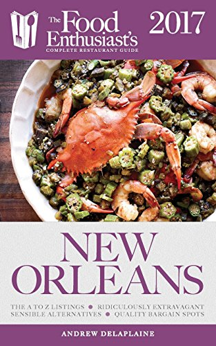 New Orleans - 2017: : The Food Enthusiast's Complete Restaurant Guide