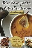 mes bons petits plats d automne 18 recettes vegan la cuisine bio v?g?tale de melle pigut volume 4 french edition