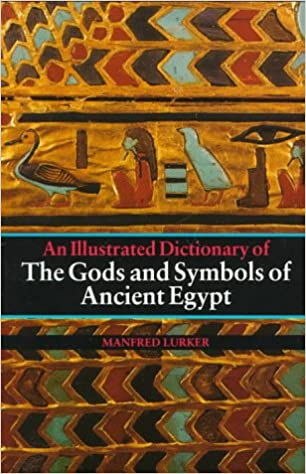 The Gods And Symbols Of Ancient Egypt An Illustrated Dictionary