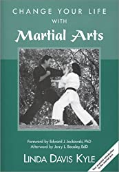 Change Your Life with Martial Arts: Your essential introduction to the martial arts