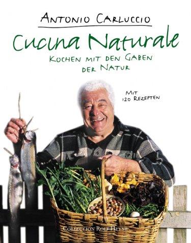Cucina Naturale: Kochen mit den Gaben der Natur