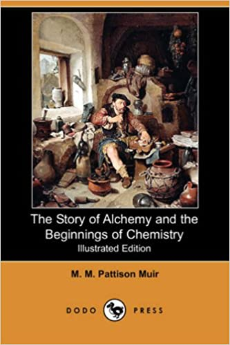 Illustrated Edition The Story of Alchemy and the Beginnings of Chemistry Dodo Press