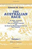The Australian Race : Its Origin, Languages, Customs, Place of Landing in Australia, and the Routes by Which It Spread Itself over That Continent:, Curr, Edward Micklethwaite, 1402126751