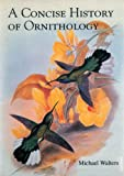 A Concise History of Ornithology, Michael Walters, 0300111134