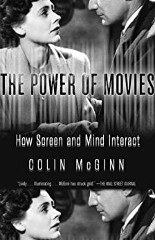 The Power of Movies: How Screen and Mind Interact by [Mcginn, Colin]