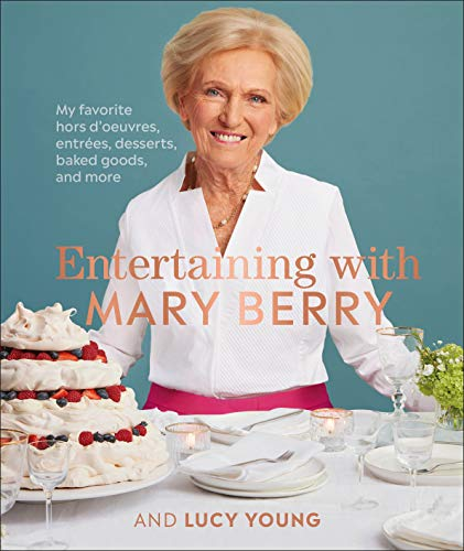 Entertaining with Mary Berry: Favorite Hors D'oeuvres, Entrées, Desserts, Baked Goods, and More by Mary Berry, Lucy Young