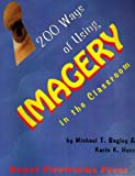 Two Hundred Ways of Using Imagery in the Classroom, Michael T. Bagley and Karin K. Hess, 0898240840