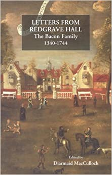 Letters from Redgrave Hall: The Bacon Family, 1340-1744 (50) (Suffolk Records Society)