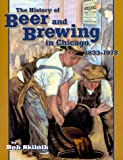 The History of Beer and Brewing in Chicago, 1833-1978, Bob Skilnik, 1880654164