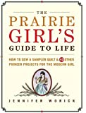 The Prairie Girl's Guide to Life, Jennifer Worick, 1561589861