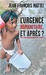 L'urgence humanitaire, et après ? De l'urgence à l'action humanitaire durable par Mattéi (II)