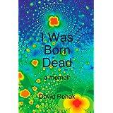 I Was Born Dead: A Memoirby David Rehak