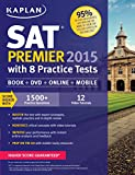 Kaplan SAT Premier 2015 with 8 Practice Tests: Book + DVD + Online+ Mobile (Kaplan Test Prep)