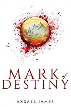Mark of Destiny: An Epic Fantasy Novel by [James, Azrael]