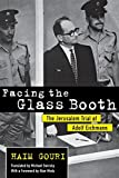 img - for Facing the Glass Booth: The Jerusalem Trial of Adolf Eichmann book / textbook / text book