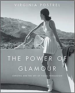 The Power Of Glamour Longing And The Art Of Visual Persuasion