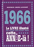 1966 - Le livre illustré de ceux qui sont nés cette année-là!