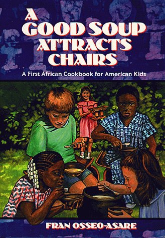 Search : A Good Soup Attracts Chairs: A First African Cookbook for American Kids