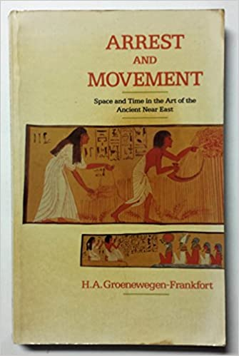 com arrest and movement an essay on space and time in the com arrest and movement an essay on space and time in the representational art of the ancient near east 9780674046566 h a