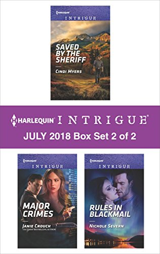 Harlequin Intrigue July 2018 - Box Set 2 of 2: Saved by the Sheriff\Major Crimes\Rules in Blackmail
