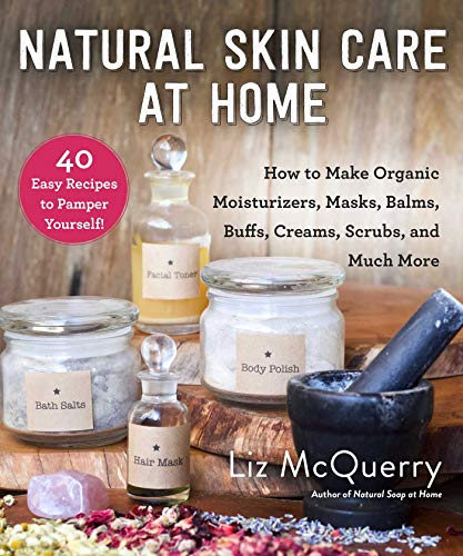 Natural Skin Care at Home: How to Make Organic Moisturizers, Masks, Balms, Buffs, Scrubs, and Much More from SKYHORSE