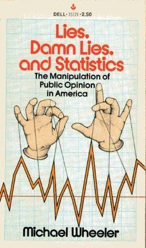 Lies, Damn Lies and Statistics: The Manipulation of Public Opinion in America by Michael Wheeler (1977-03-03) (Damn Lies)