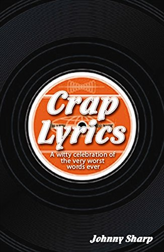 Download Crap Lyrics: A Celebration of the Very Worst Pop Lyrics of All Time . . . Ever! pdf