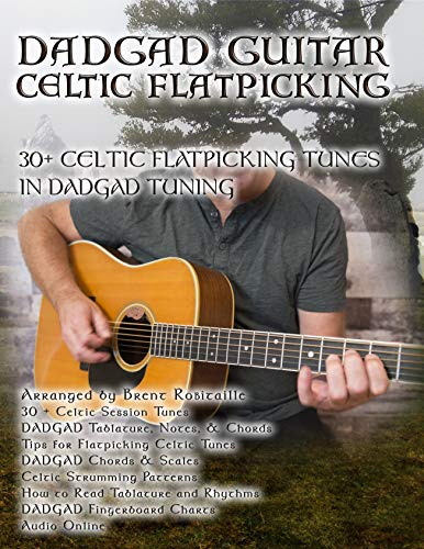 (Dadgad Guitar - Celtic Flatpicking: 30+ Celtic Flatpicking Tunes in DADGAD Tuning)