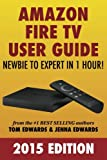 Amazon Fire TV User Guide: Newbie to Expert in 1 Hour!