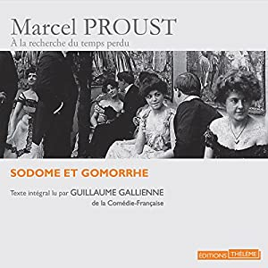 Sodome et Gomorrhe | Livre audio Auteur(s) : Marcel Proust Narrateur(s) : Guillaume Galienne