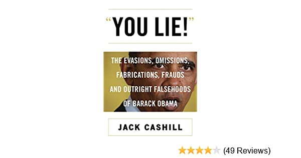 You Lie The Evasions Omissions Fabrications Frauds And