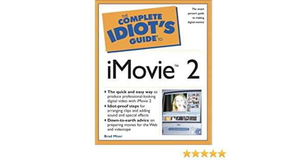 The Complete Idiot's Guide to iMovie 2: Brad Miser: 9780789724779
