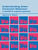 img - for Understanding Green Consumer Behaviour: A Qualitative Cognitive Approach (Routledge Studies in Consumer Research) by Sigmund A. Wagner (2003-04-24) book / textbook / text book