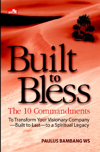 Download Built to Bless: The 10 Commandments to Transform Your Visionary Company–Built to Last–to a Spiritual Legacy (Indonesian Edition) pdf
