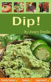 Dip!: Fun, tasty, easy dips made with ingredients you probably have on hand