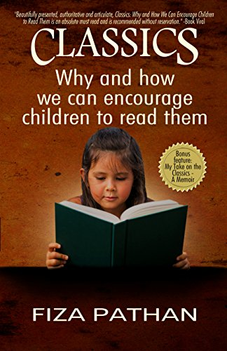 CLASSICS: Why and how we can encourage children to read them by [Pathan, Fiza]